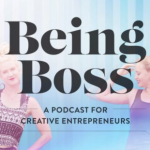 Being Boss: A Podcast for Creative Entrepreneurs
