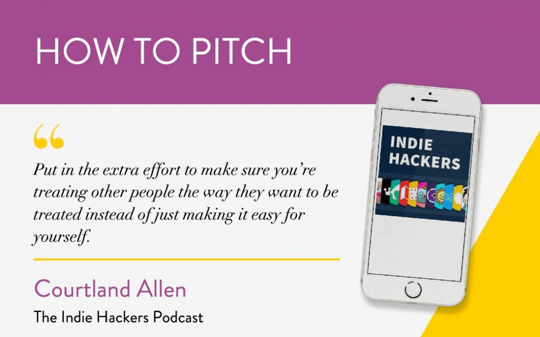 How to Pitch: The Indie Hackers Podcast