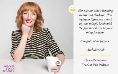 Coming Back from a 2-Year Hiatus with Claire Pelletreau of The Get Paid Podcast